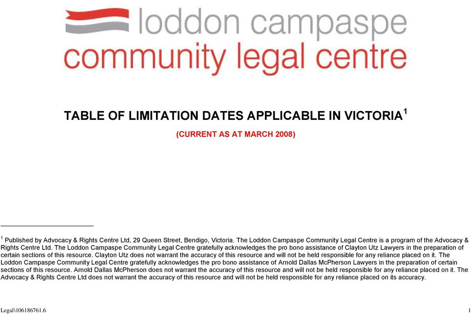 The Loddon Campaspe Community Legal Centre gratefully acknowledges the pro bono assistance of Clayton Utz Lawyers in the preparation of certain sections of this resource.