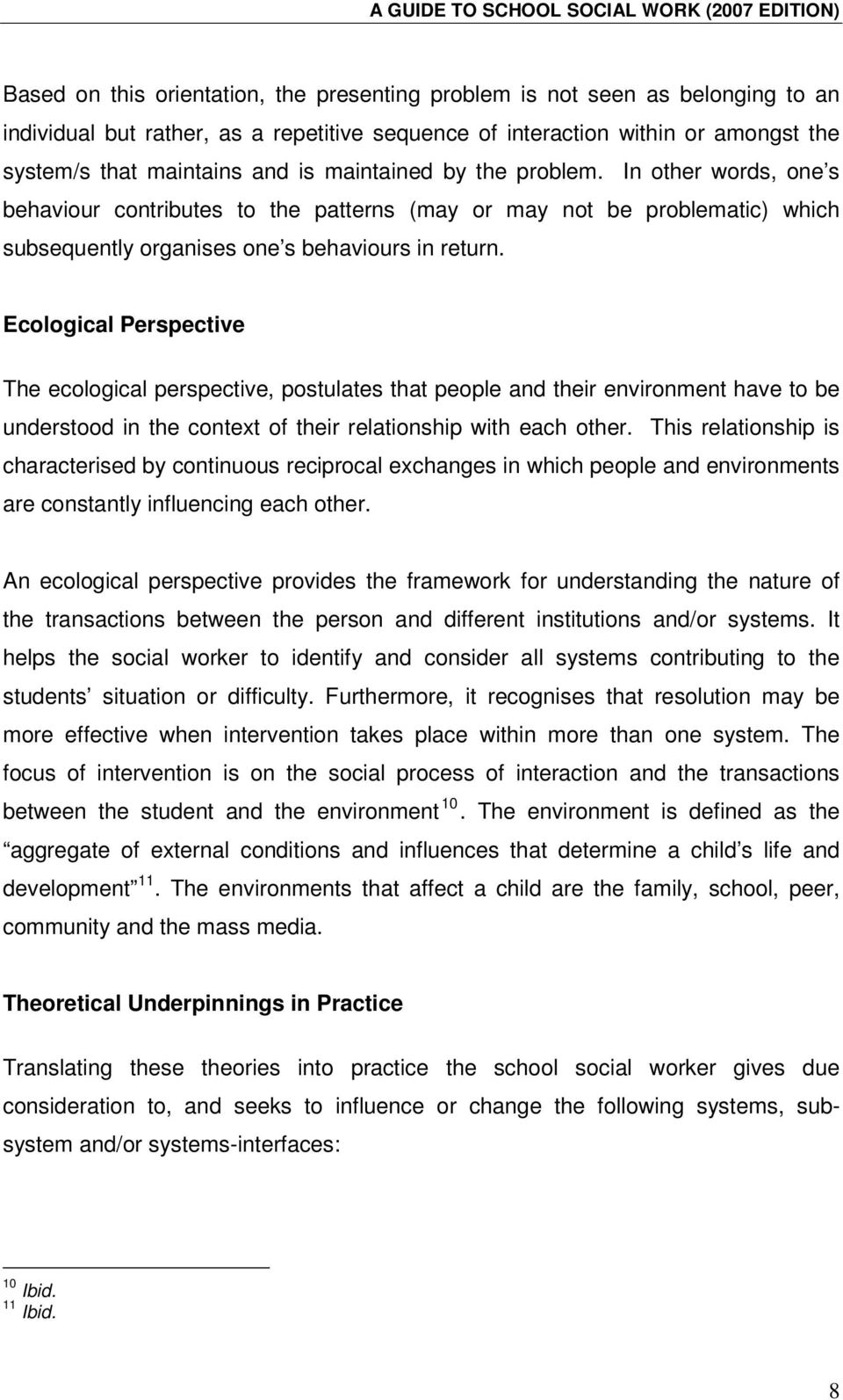 Ecological Perspective The ecological perspective, postulates that people and their environment have to be understood in the context of their relationship with each other.
