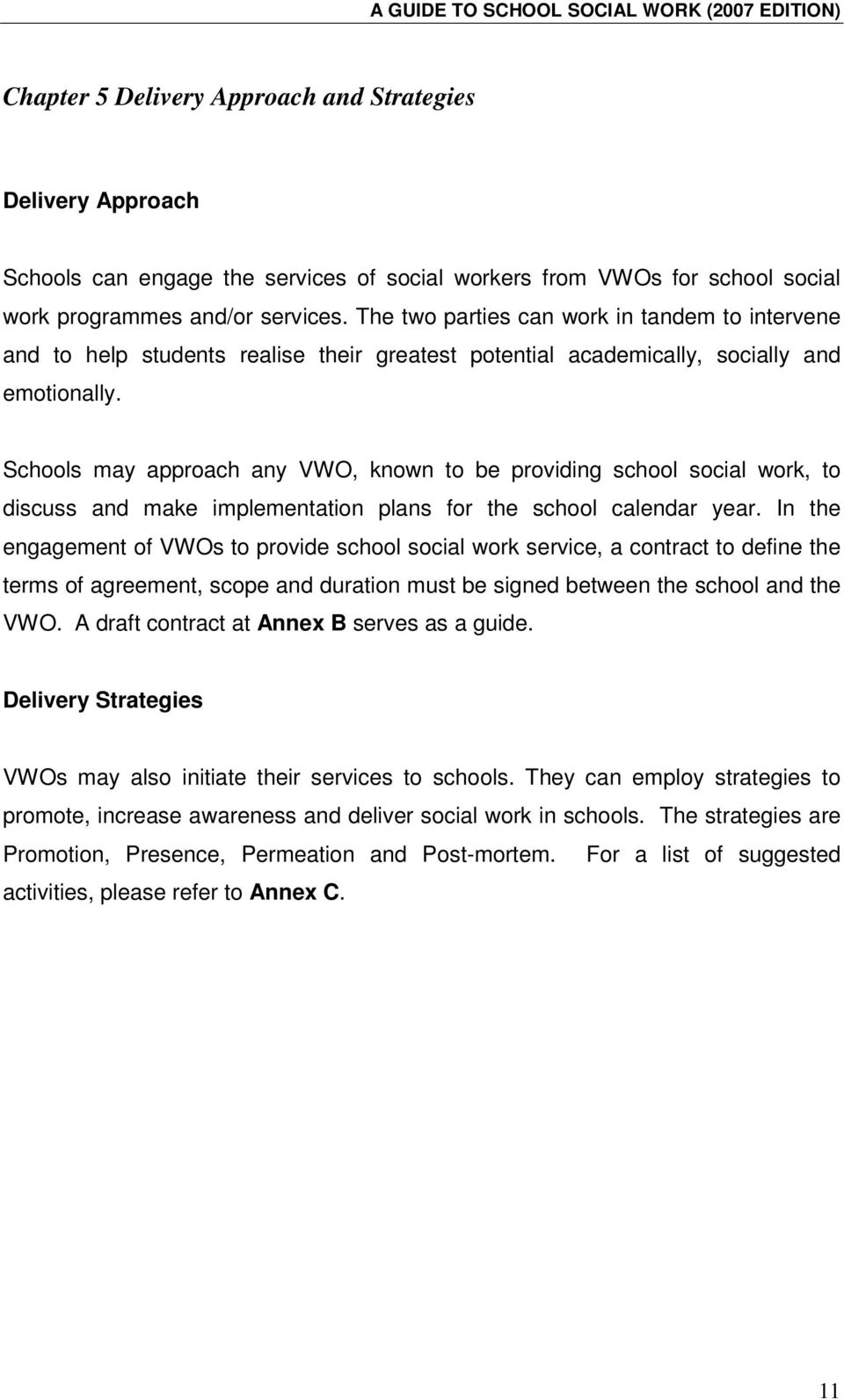 Schools may approach any VWO, known to be providing school social work, to discuss and make implementation plans for the school calendar year.