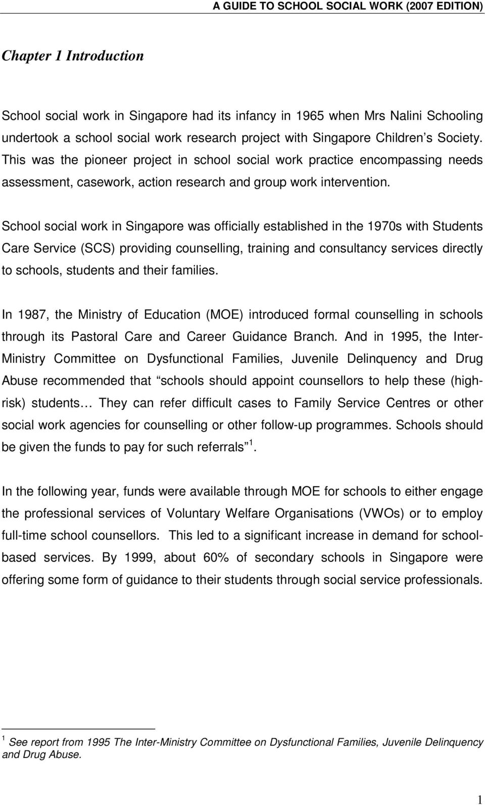 School social work in Singapore was officially established in the 1970s with Students Care Service (SCS) providing counselling, training and consultancy services directly to schools, students and