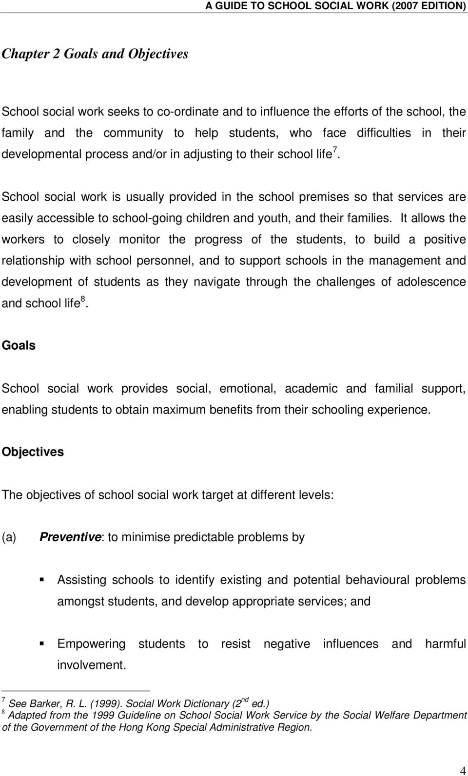 School social work is usually provided in the school premises so that services are easily accessible to school-going children and youth, and their families.