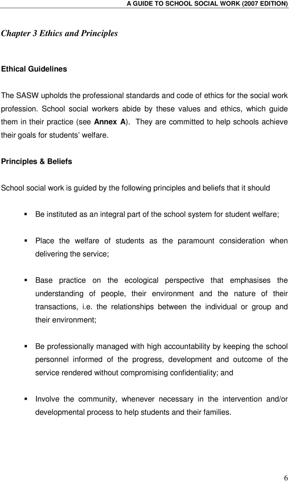 Principles & Beliefs School social work is guided by the following principles and beliefs that it should Be instituted as an integral part of the school system for student welfare; Place the welfare