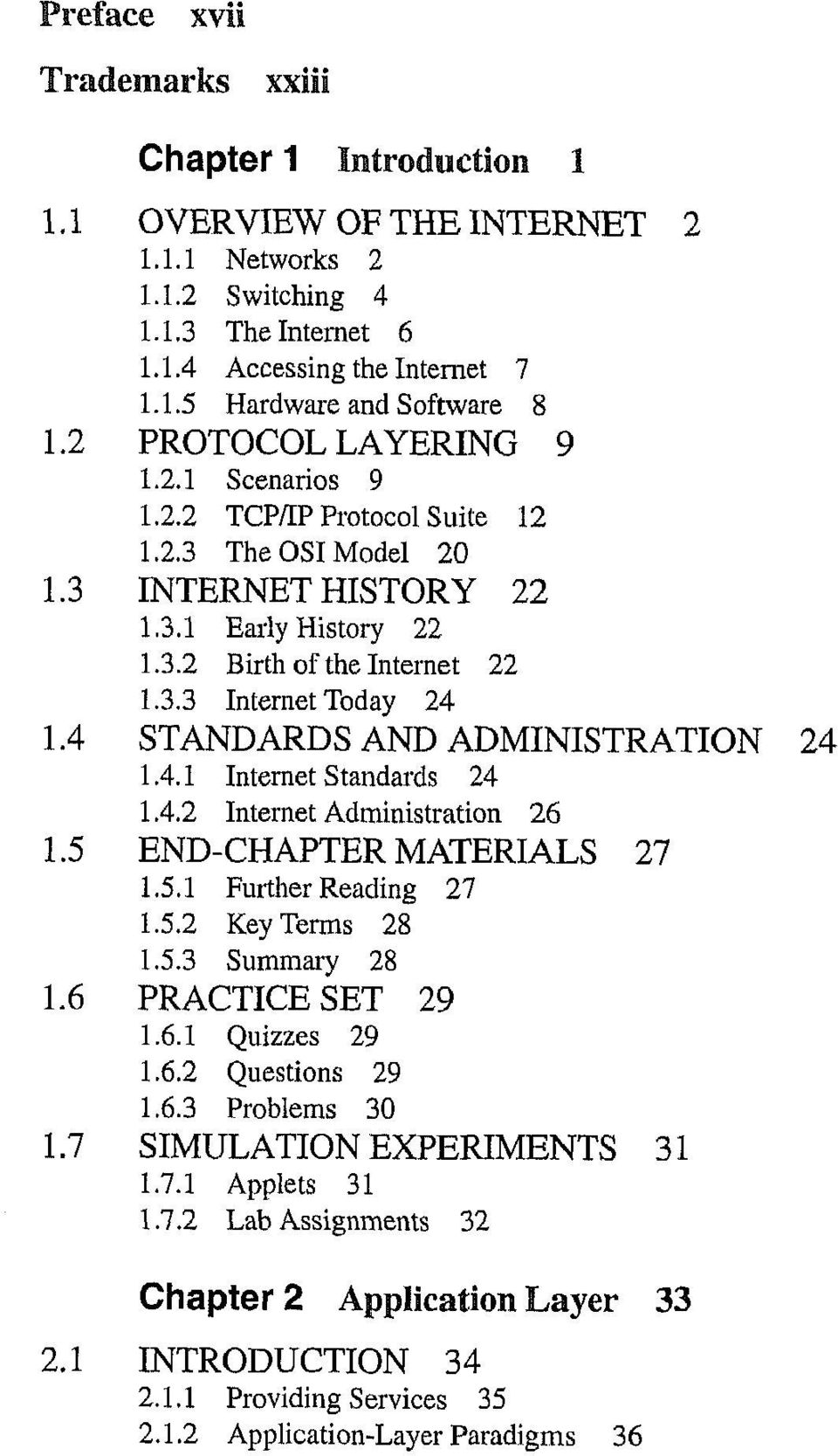 4 STANDARDS AND ADMINISTRATION 1.4.1 Internet Standards 24 1.4.2 Internet Administration 26 1.5 END-CHAPTER MATERIALS 27 1.5.1 Further Reading 27 1.5.2 Key Terms 28 1.5.3 Summary 28 1.