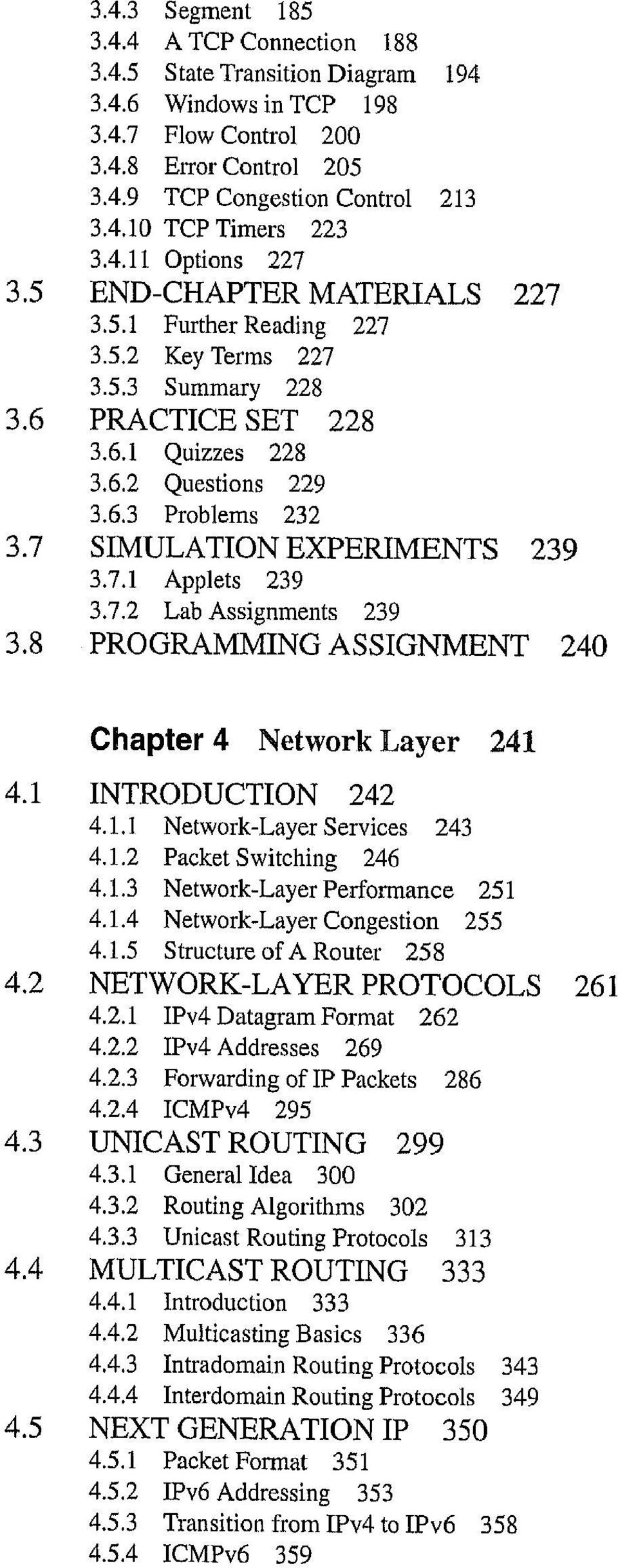 7 SIMULATION EXPERIMENTS 239 3.7.1 Applets 239 3.7.2 Lab Assignments 239 3.8 PROGRAMMING ASSIGNMENT 240 Chapter 4 Network Layer 241 4.1 INTRODUCTION 242 4.1.1 Network-Layer Services 243 4.1.2 Packet Switching 246 4.