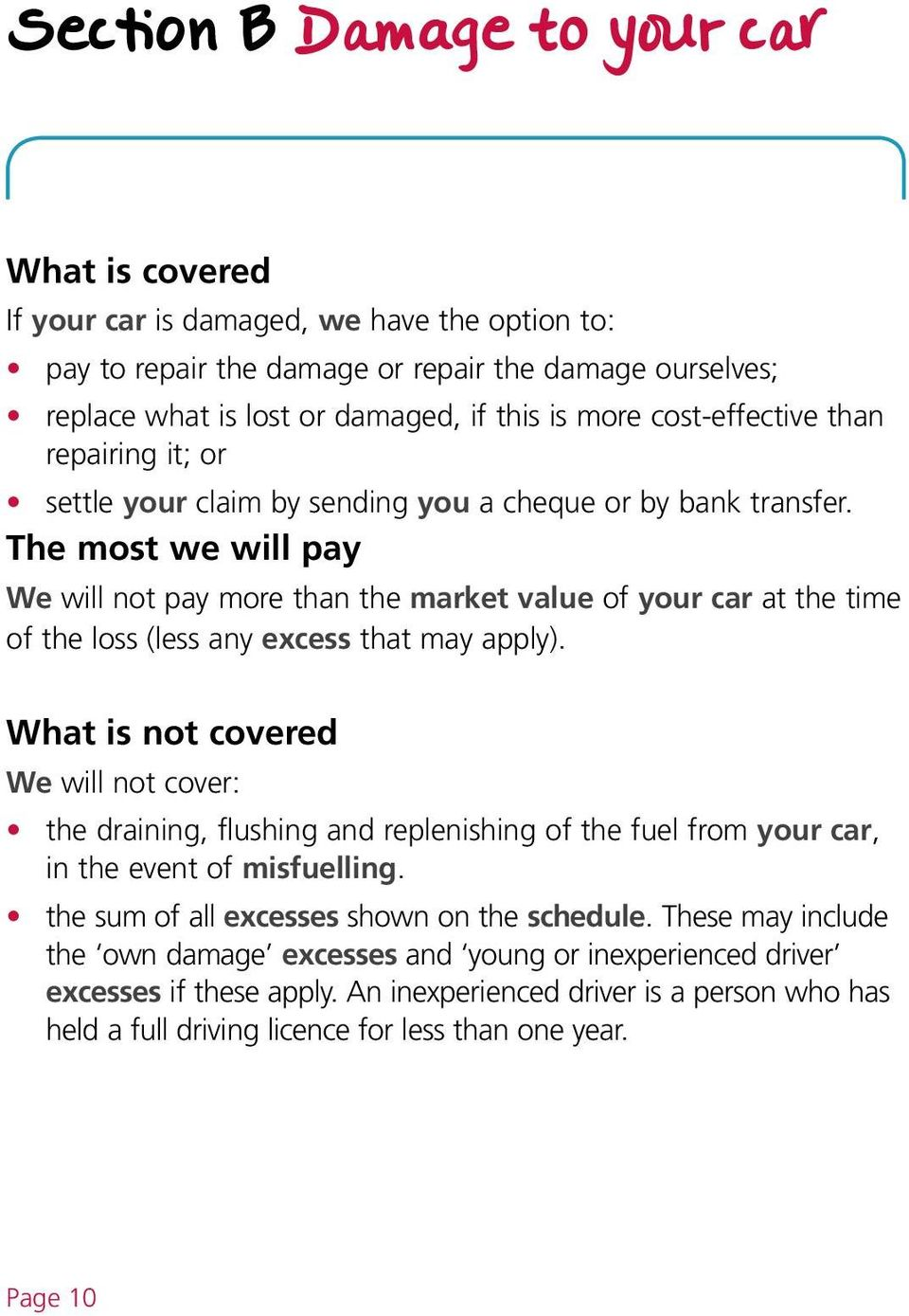 The most we will pay We will not pay more than the market value of your car at the time of the loss (less any excess that may apply).