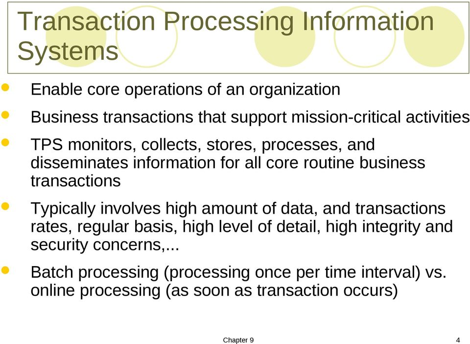 transactions Typically involves high amount of data, and transactions rates, regular basis, high level of detail, high integrity