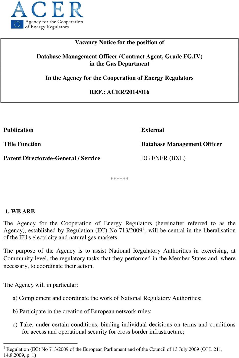 WE ARE The Agency for the Cooperation of Energy Regulators (hereinafter referred to as the Agency), established by Regulation (EC) No 713/2009 1, will be central in the liberalisation of the EU's