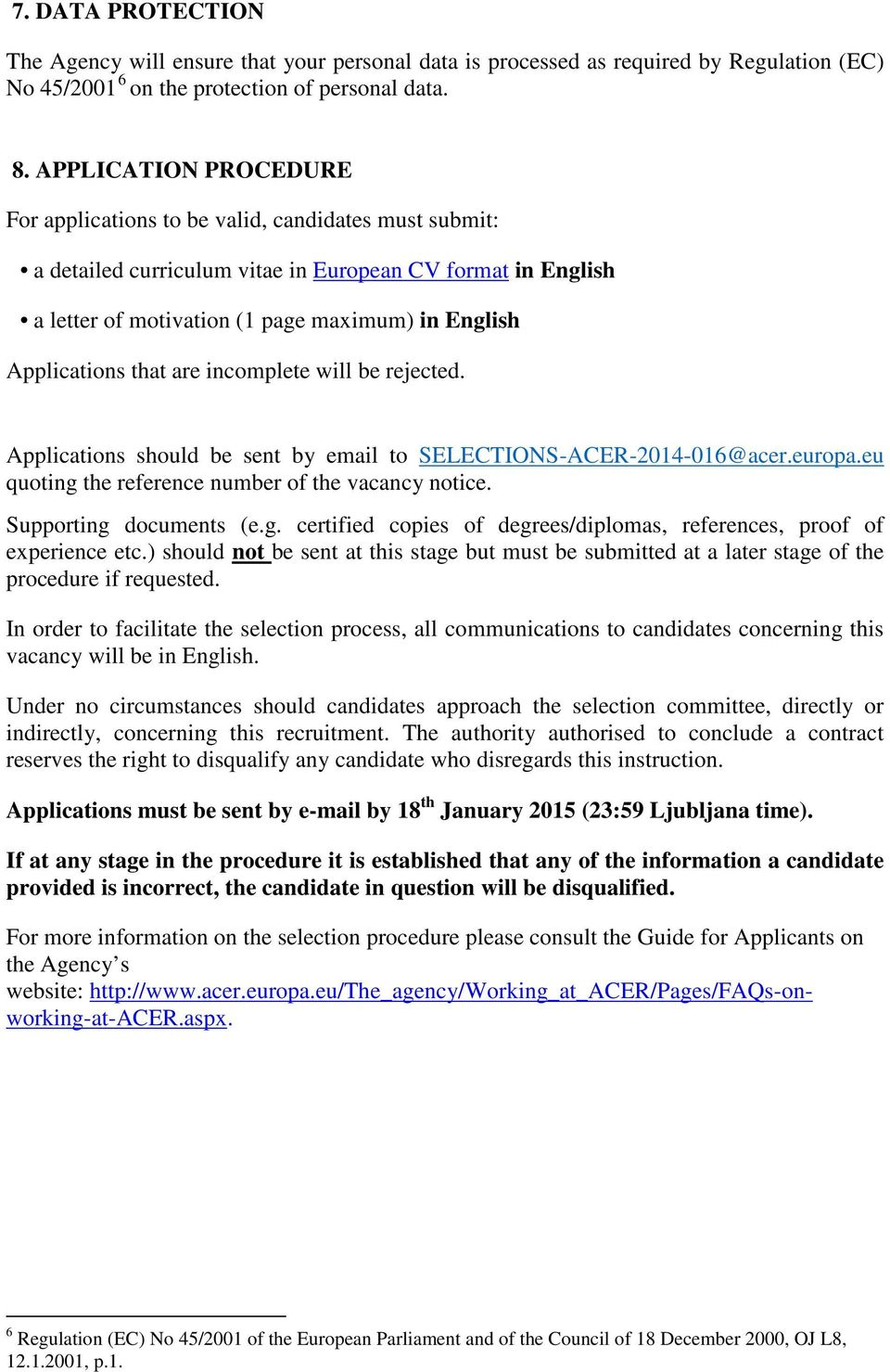 Applications that are incomplete will be rejected. Applications should be sent by email to SELECTIONS-ACER-2014-016@acer.europa.eu quoting the reference number of the vacancy notice.