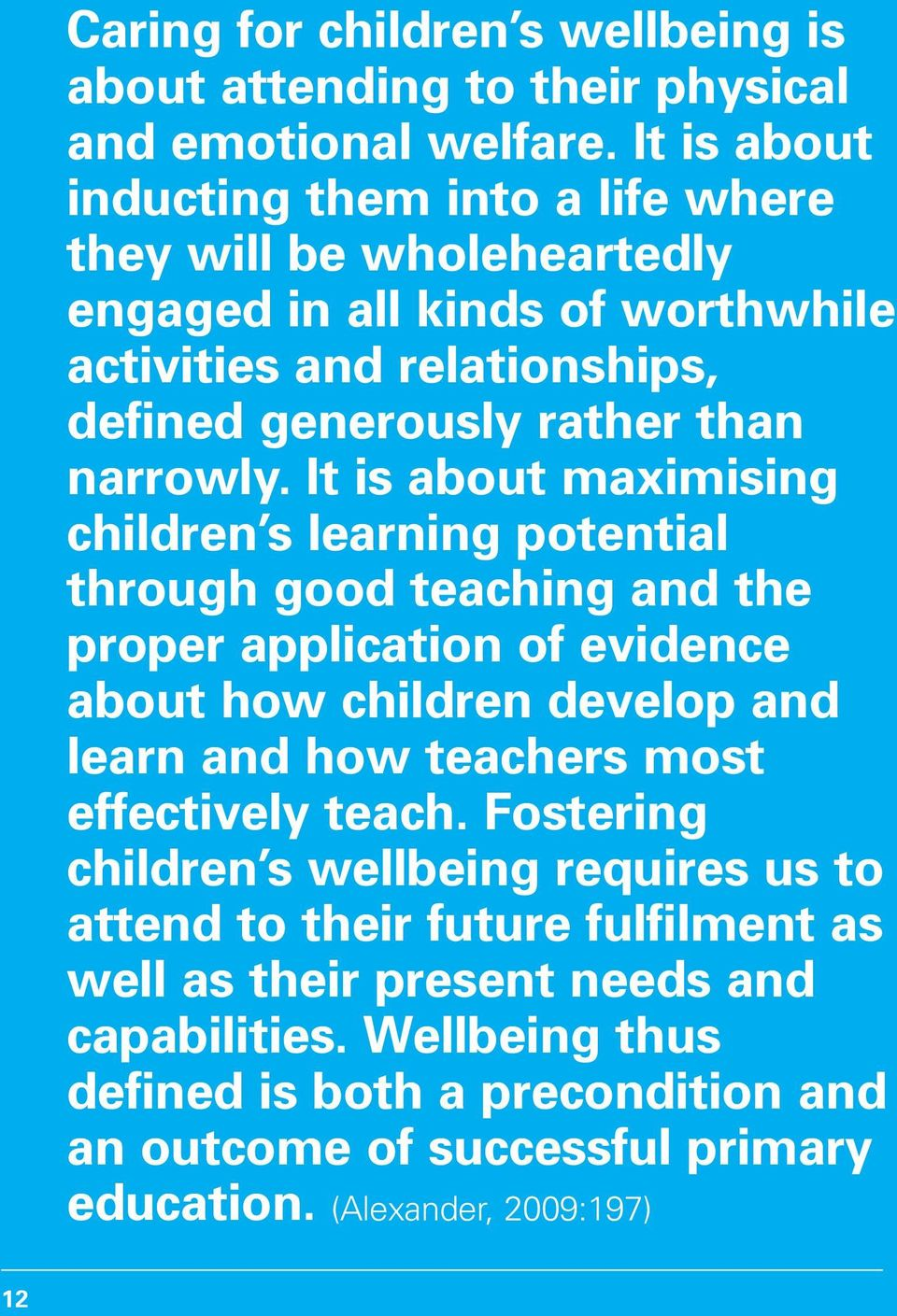 It is about maximising children s learning potential through good teaching and the proper application of evidence about how children develop and learn and how teachers most