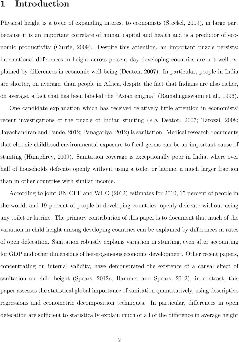 Despite this attention, an important puzzle persists: international differences in height across present day developing countries are not well explained by differences in economic well-being (Deaton,
