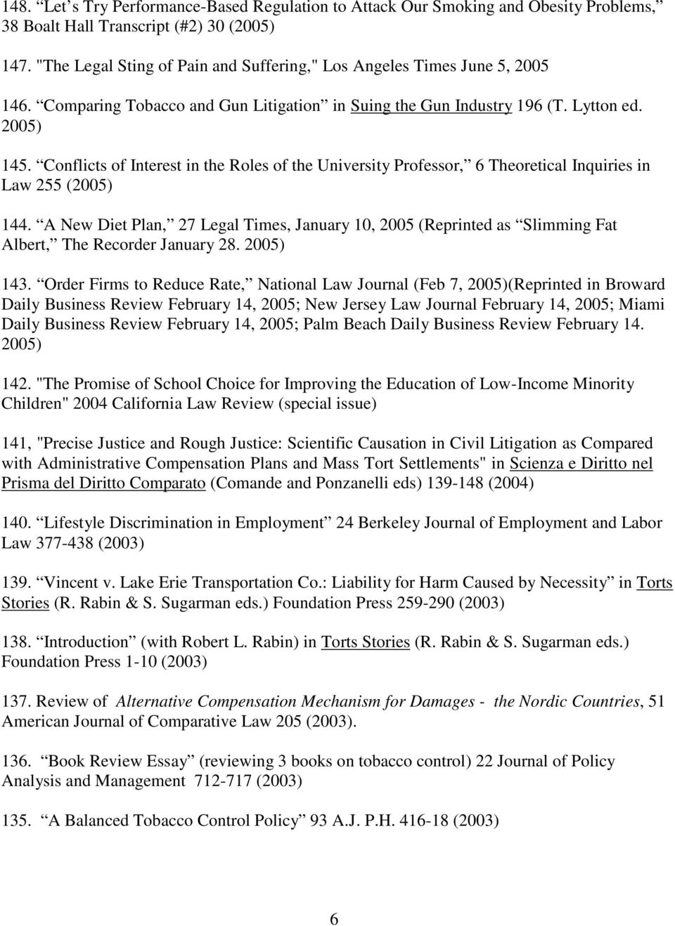Conflicts of Interest in the Roles of the University Professor, 6 Theoretical Inquiries in Law 255 (2005) 144.