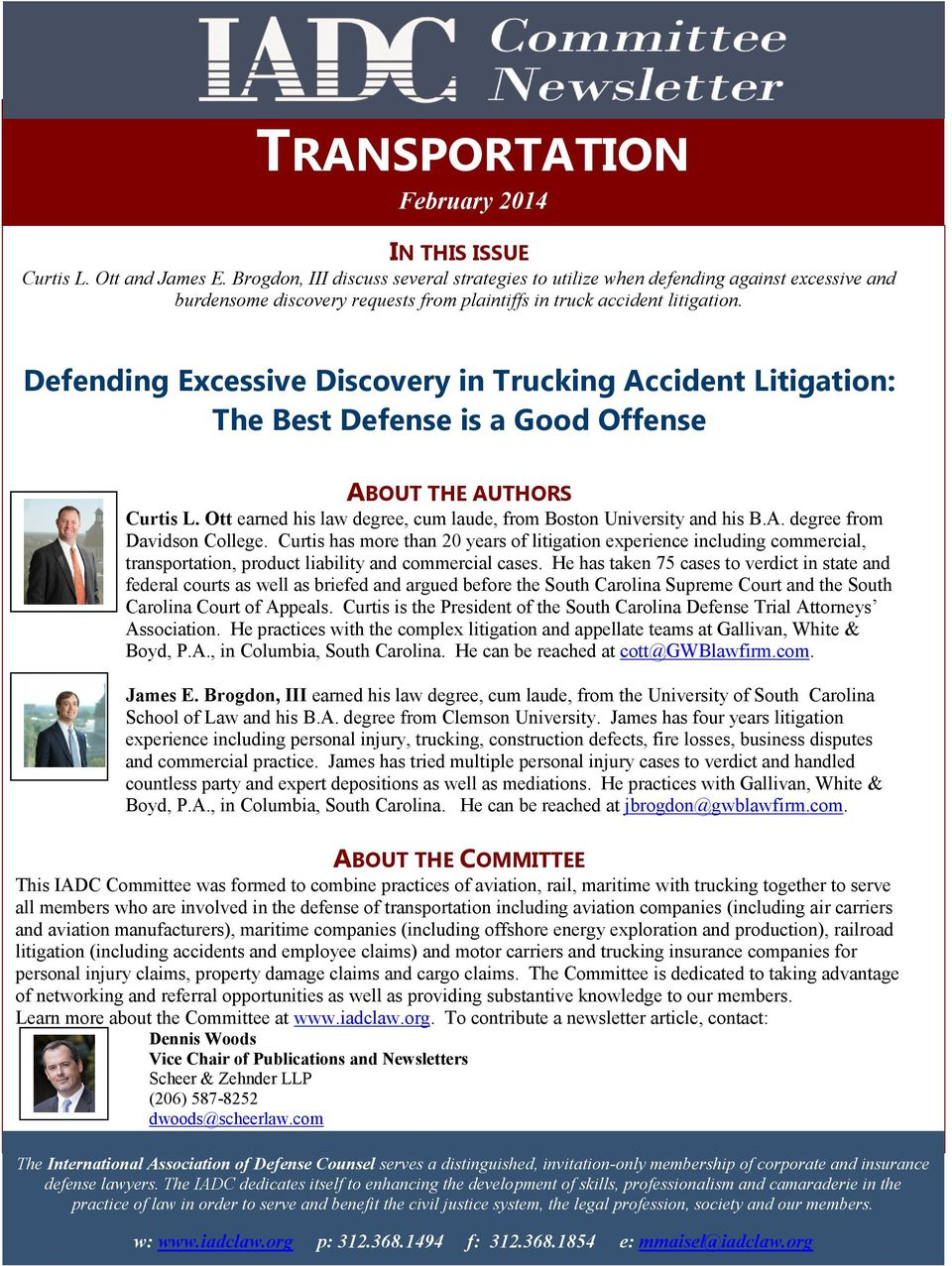 Defending Excessive Discovery in Trucking Accident Litigation: The Best Defense is a Good Offense ABOUT THE AUTHORS Curtis L. Ott earned his law degree, cum laude, from Boston University and his B.A. degree from Davidson College.