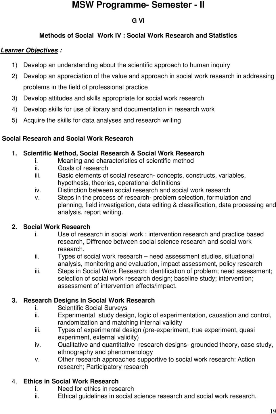 research 4) Develop skills for use of library and documentation in research work 5) Acquire the skills for data analyses and research writing Social Research and Social Work Research 1.