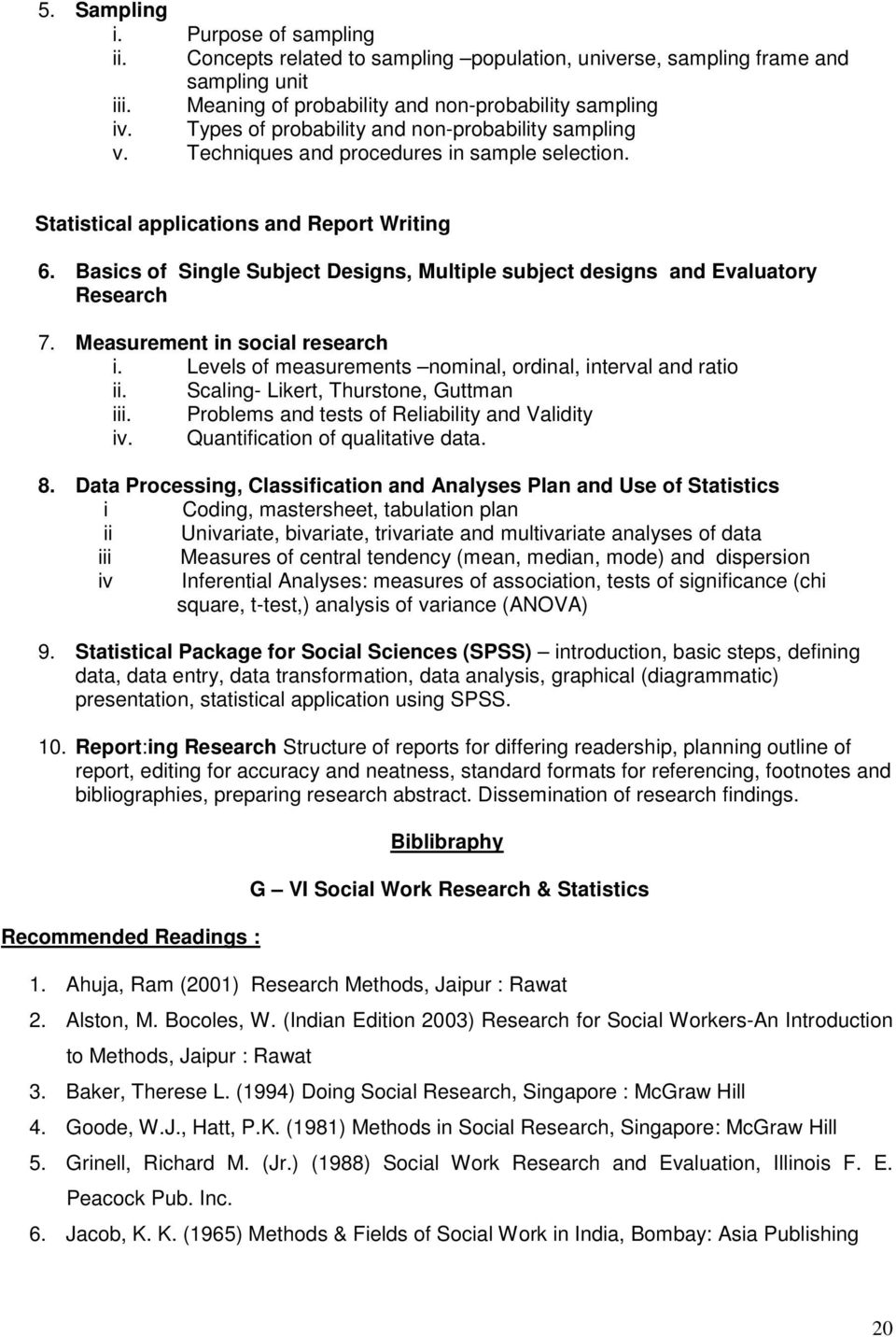 Basics of Single Subject Designs, Multiple subject designs and Evaluatory Research 7. Measurement in social research i. Levels of measurements nominal, ordinal, interval and ratio ii.