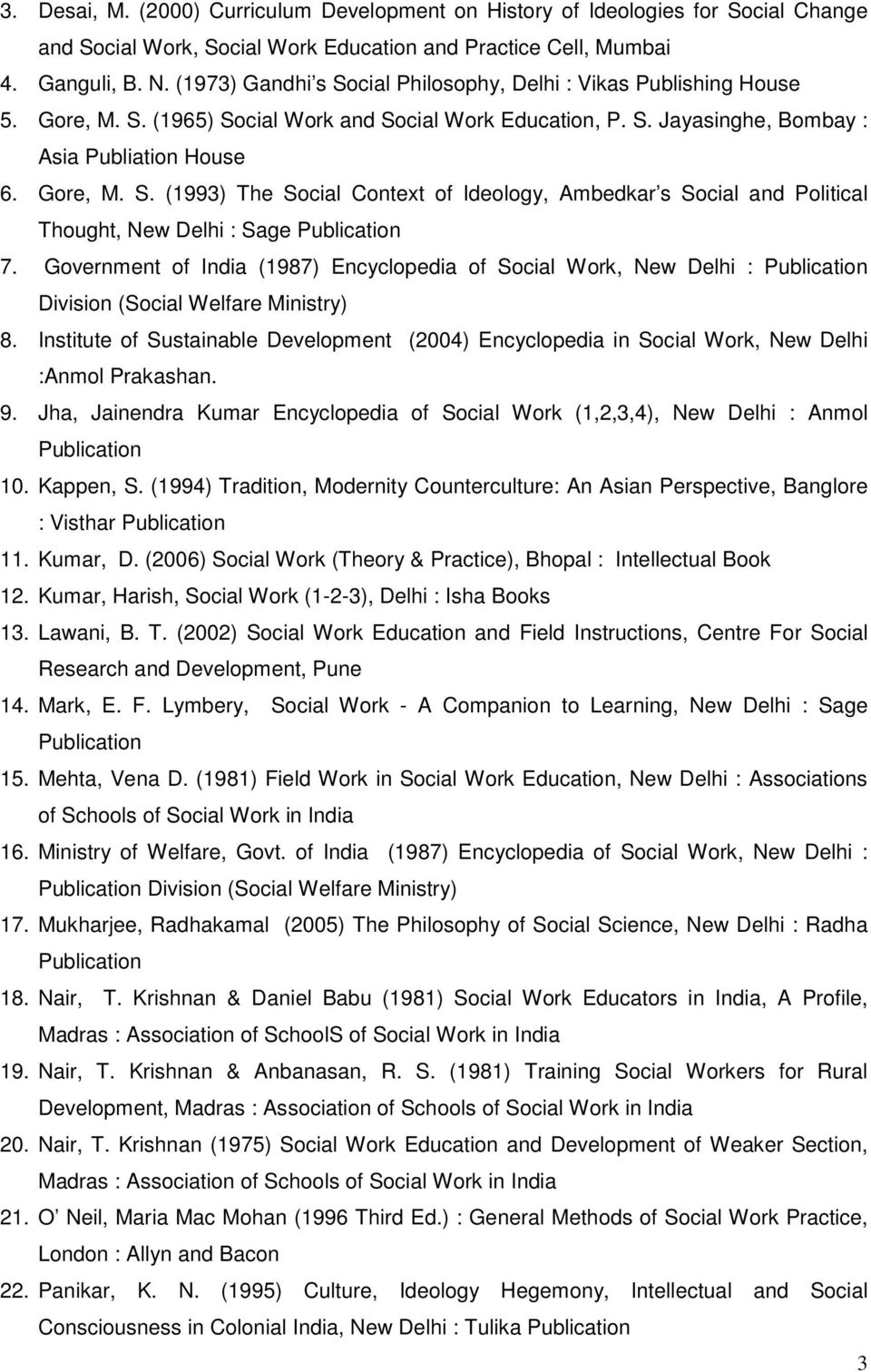 Government of India (1987) Encyclopedia of Social Work, New Delhi : Publication Division (Social Welfare Ministry) 8.