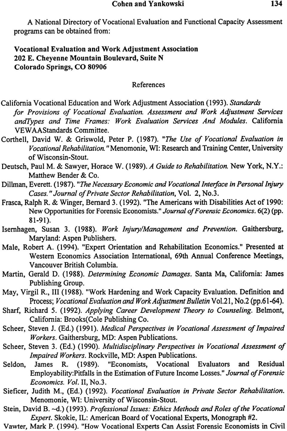 Assessment and Work AdJustment Services andtypes and Time Frames: Work Evaluation Services And Modules. California VEWAAStandards Committee. Corthell, David W. & Griswold, Peter P. (1987).