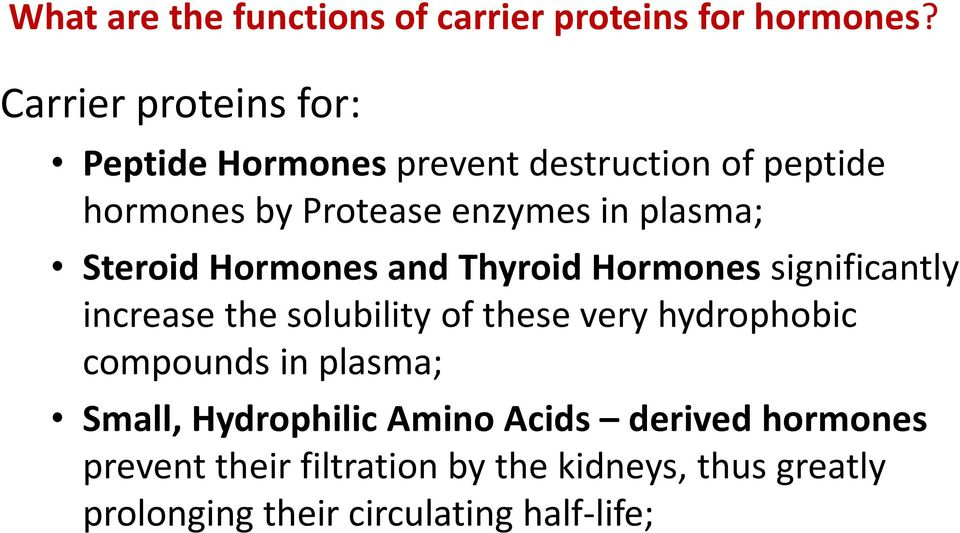 plasma; Steroid Hormones and Thyroid Hormones significantly increase the solubility of these very