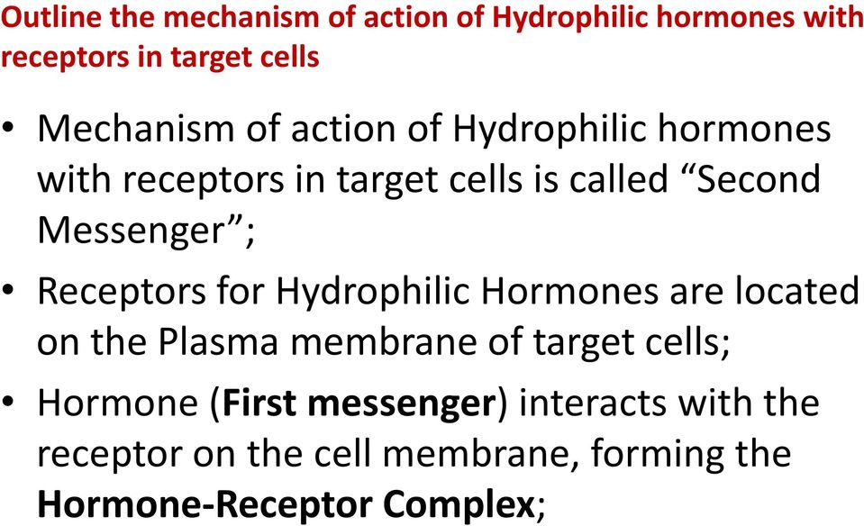 Receptors for Hydrophilic Hormones are located on the Plasma membrane of target cells; Hormone