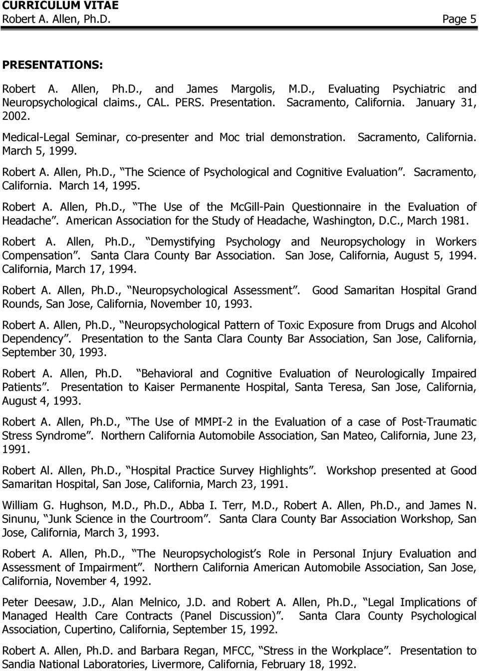 Sacramento, California. March 14, 1995. Robert A. Allen, Ph.D., The Use of the McGill-Pain Questionnaire in the Evaluation of Headache. American Association for the Study of Headache, Washington, D.C., March 1981.
