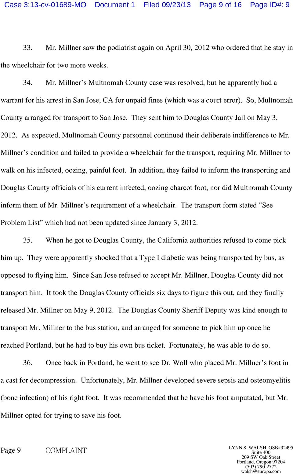 So, Multnomah County arranged for transport to San Jose. They sent him to Douglas County Jail on May 3, 2012. As expected, Multnomah County personnel continued their deliberate indifference to Mr.
