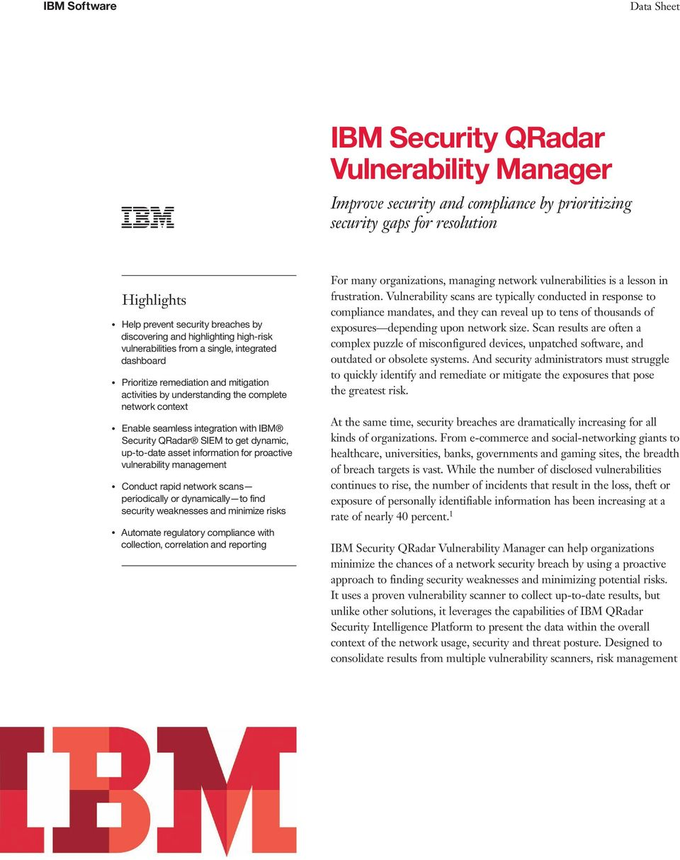 Security QRadar SIEM to get dynamic, up-to-date asset information for proactive vulnerability management Conduct rapid network scans periodically or dynamically to find security weaknesses and
