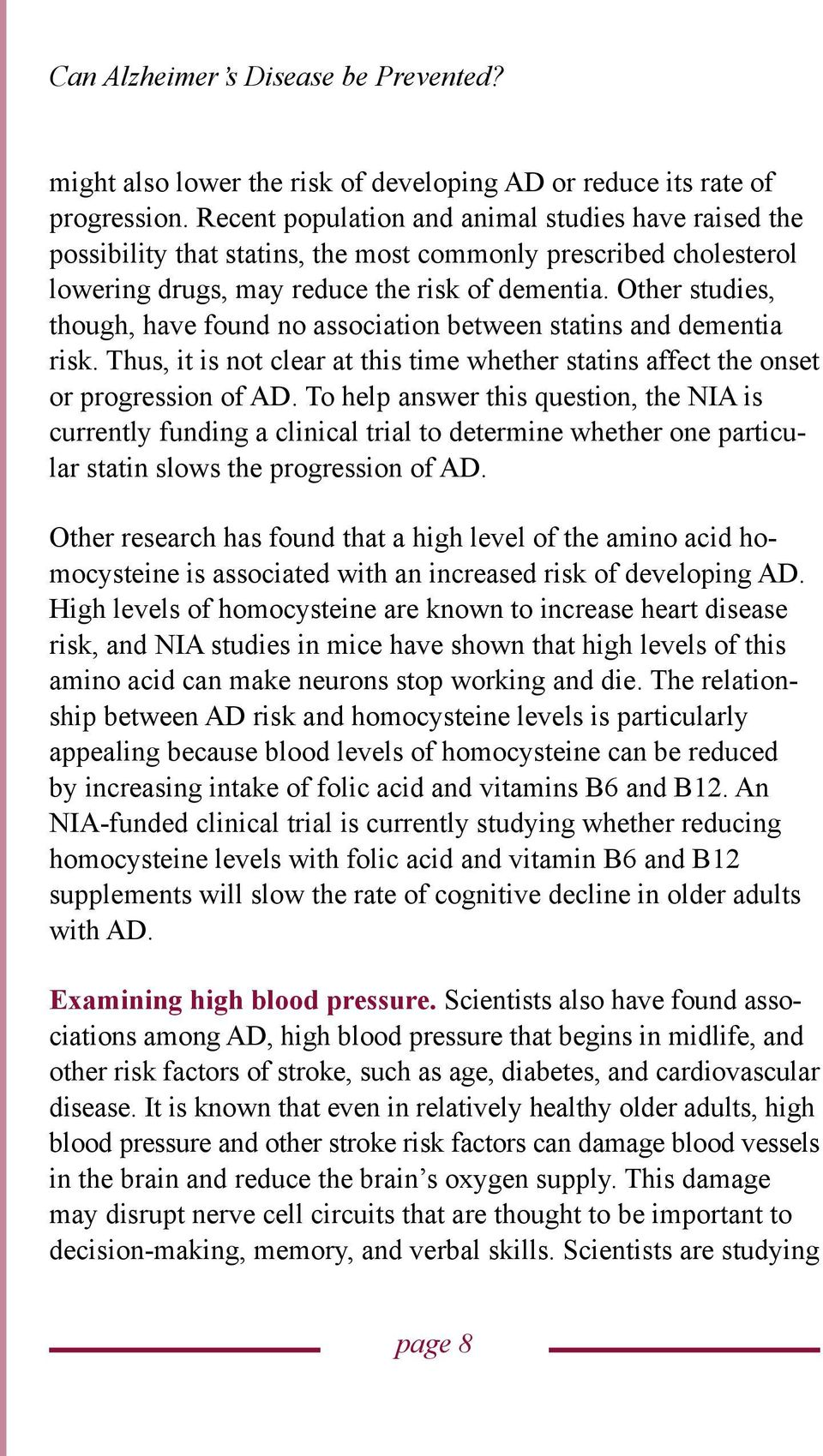 Other studies, though, have found no association between statins and dementia risk. Thus, it is not clear at this time whether statins affect the onset or progression of AD.