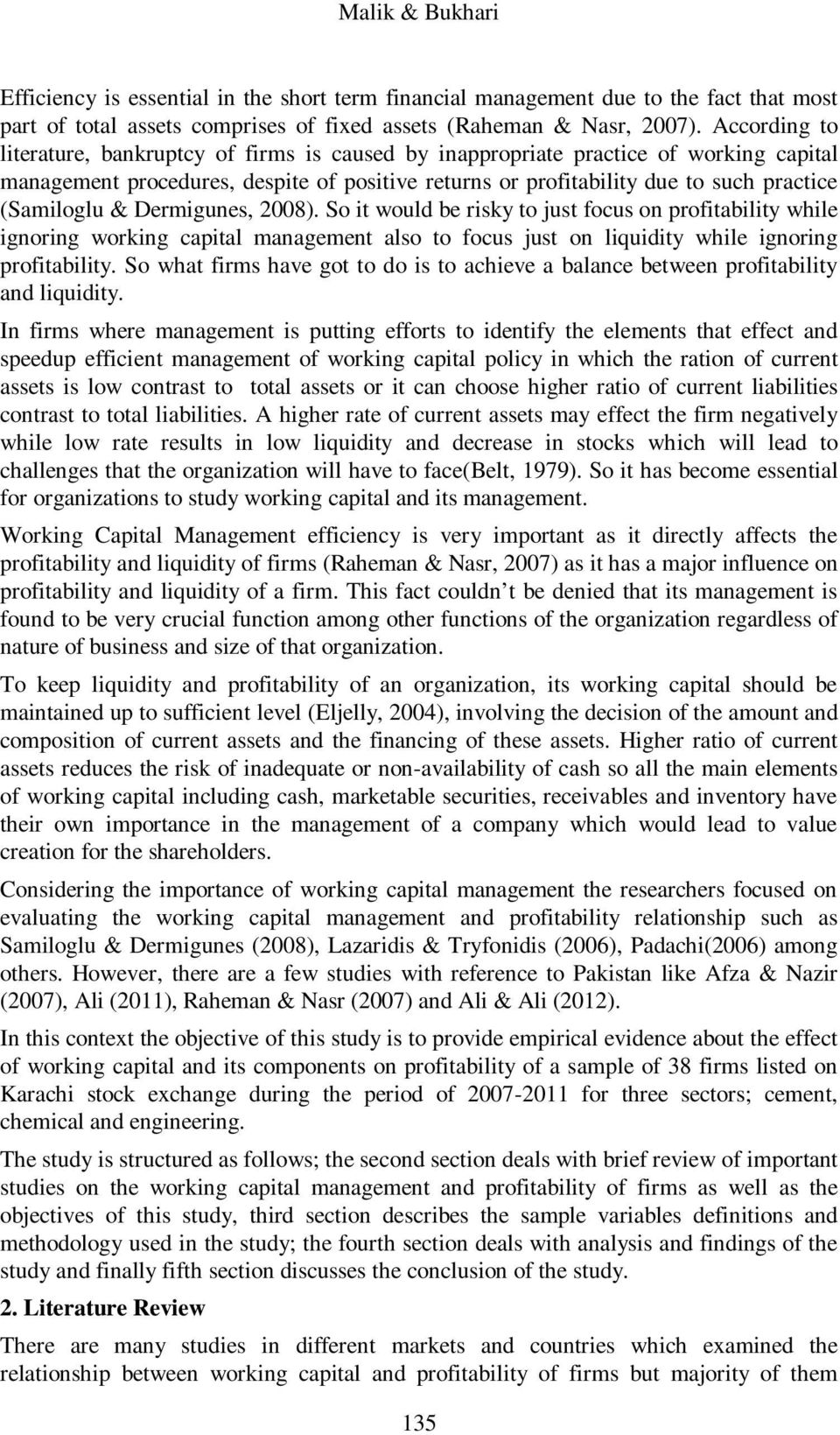 & Dermigunes, 2008). So it would be risky to just focus on profitability while ignoring working capital management also to focus just on liquidity while ignoring profitability.