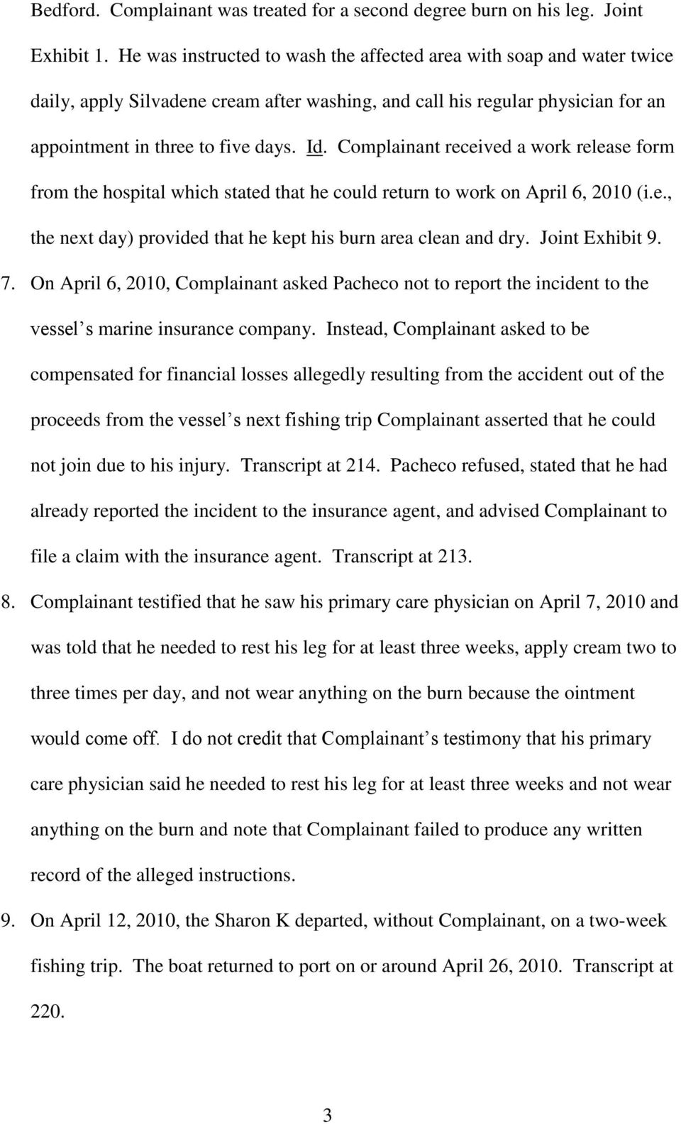 Complainant received a work release form from the hospital which stated that he could return to work on April 6, 2010 (i.e., the next day) provided that he kept his burn area clean and dry.
