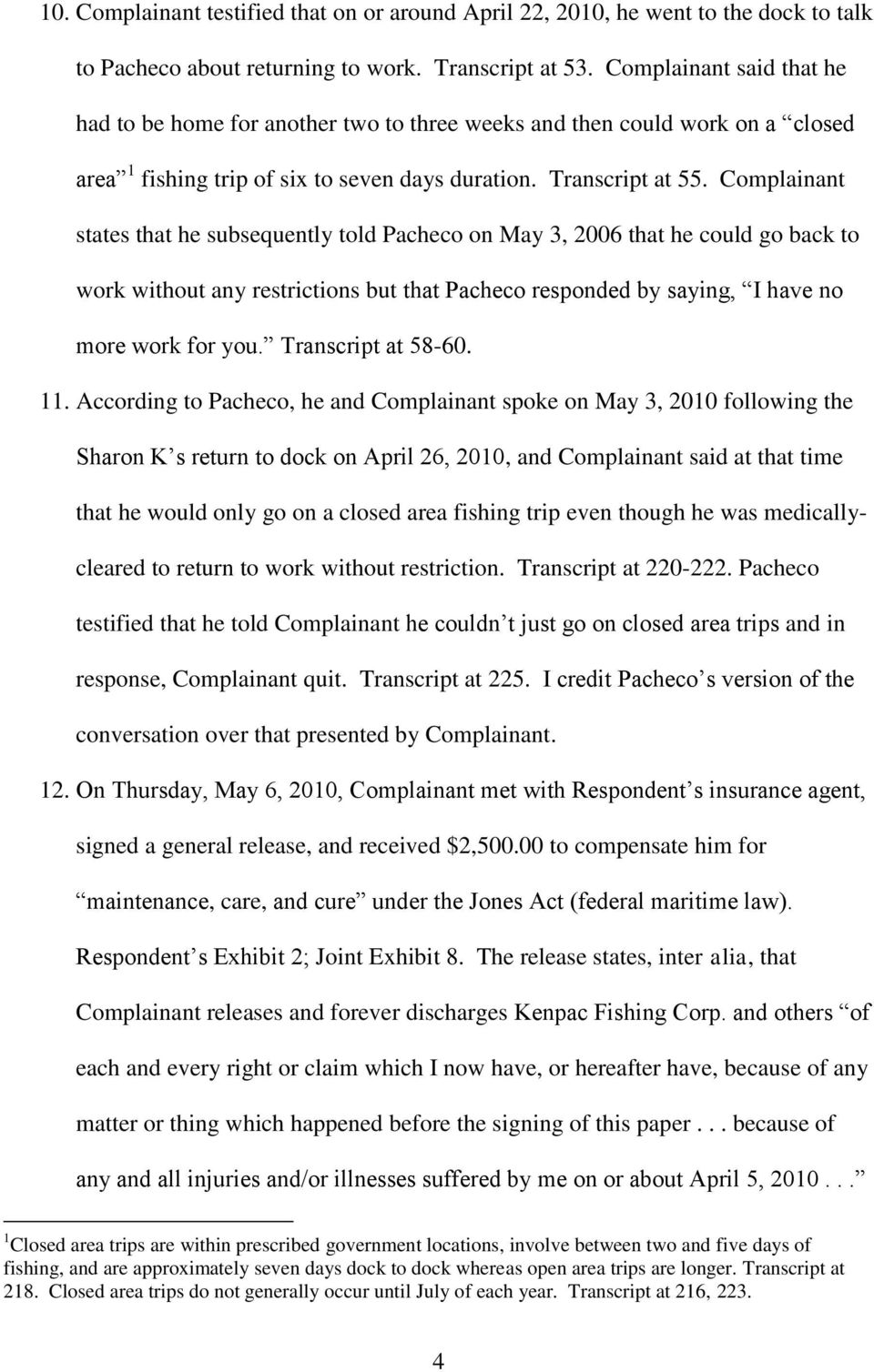 Complainant states that he subsequently told Pacheco on May 3, 2006 that he could go back to work without any restrictions but that Pacheco responded by saying, I have no more work for you.