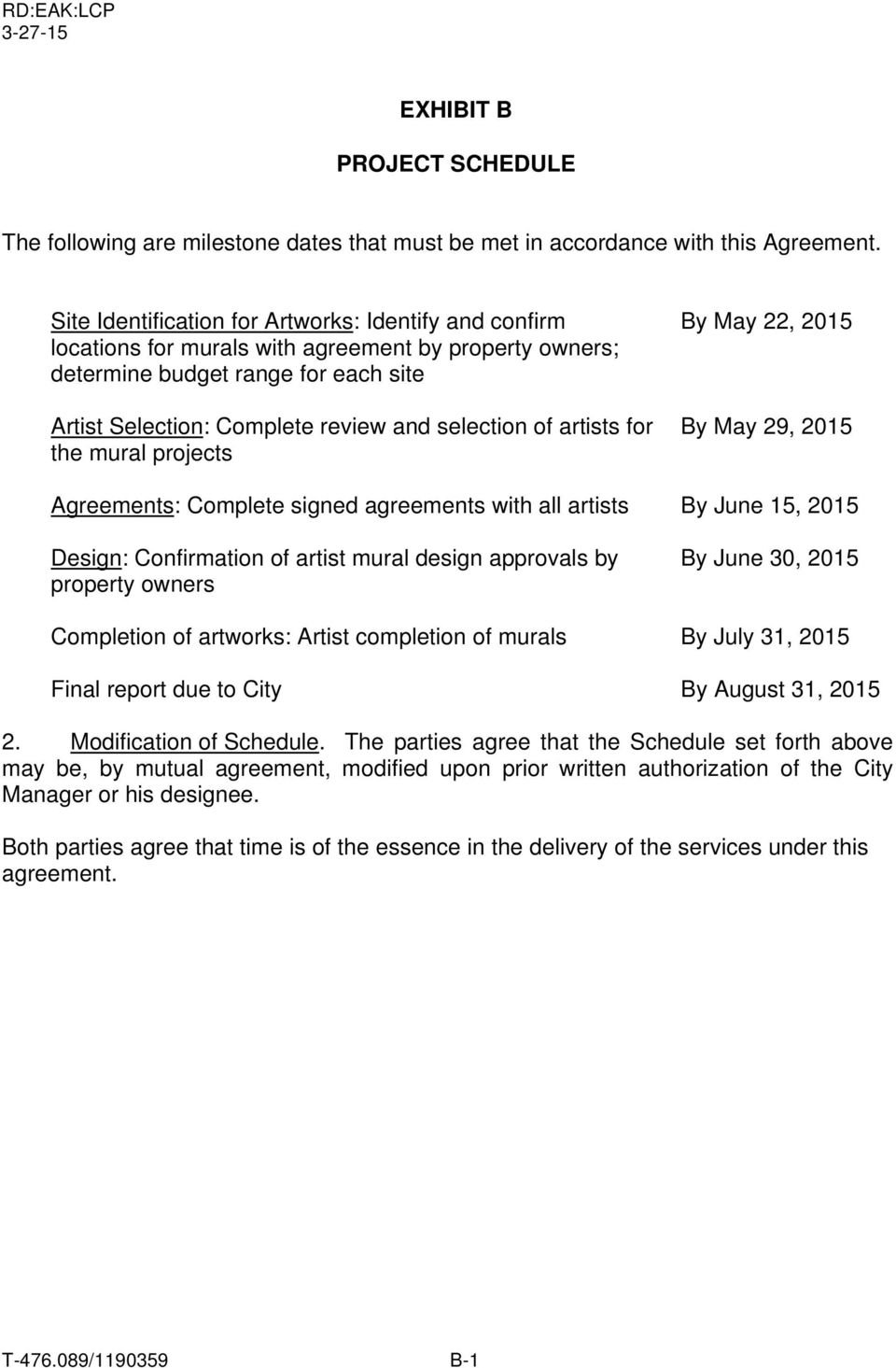 artists for the mural projects By May 22, 2015 By May 29, 2015 Agreements: Complete signed agreements with all artists By June 15, 2015 Design: Confirmation of artist mural design approvals by