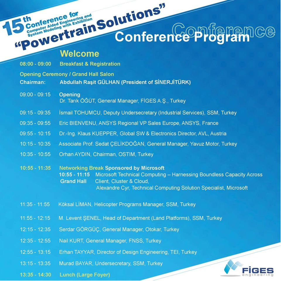 , Turkey Conference Conference Program 09:15-09:35 İsmail TOHUMCU, Deputy Undersecretary (Industrial Services), SSM, Turkey 09:35-09:55 Eric BIENVENU, ANSYS Regional VP Sales Europe, ANSYS, France