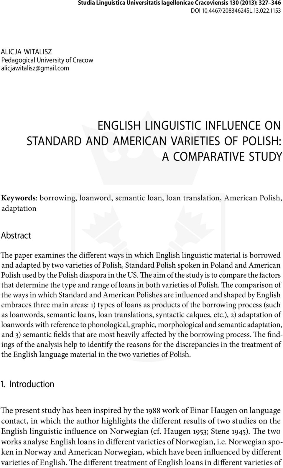 The paper examines the different ways in which English linguistic material is borrowed and adapted by two varieties of Polish, Standard Polish spoken in Poland and American Polish used by the Polish