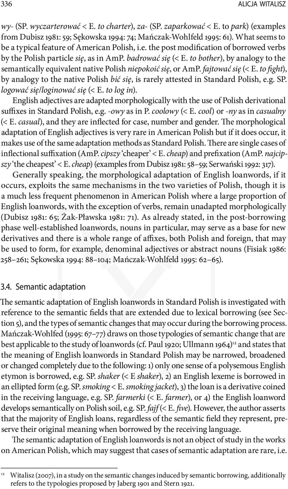 to bother), by analogy to the semantically equivalent native Polish niepokoić się, or AmP. fajtować się (< E.