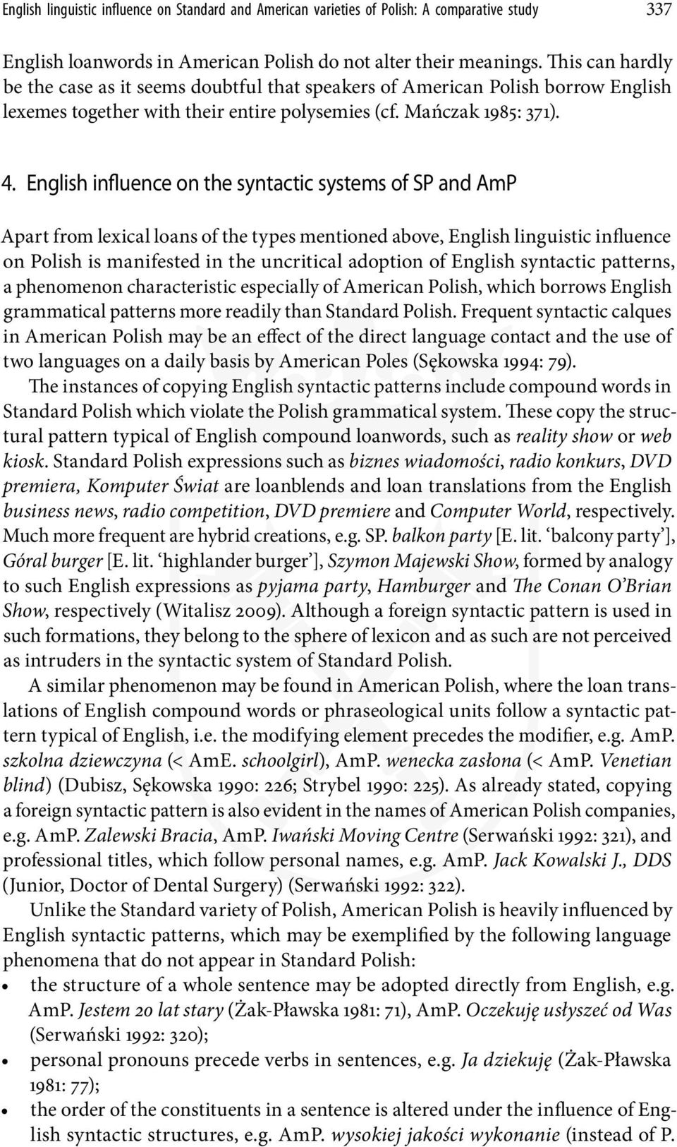English influence on the syntactic systems of SP and AmP Apart from lexical loans of the types mentioned above, English linguistic influence on Polish is manifested in the uncritical adoption of