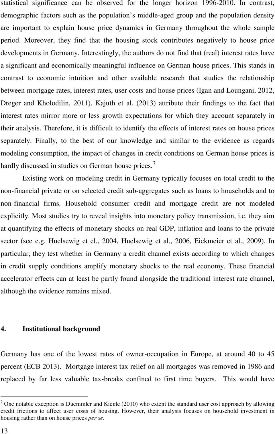 Moreover, they find that the housing stock contributes negatively to house price developments in Germany.