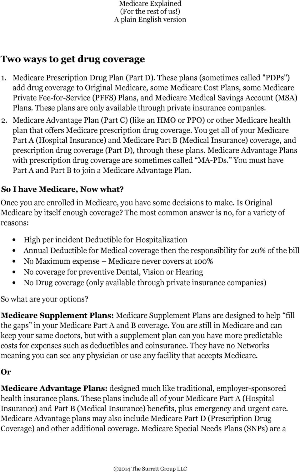 Plans. These plans are only available through private insurance companies. 2.