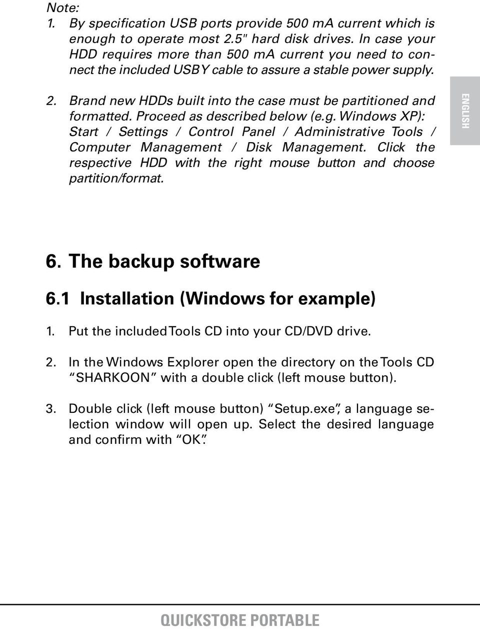 Brand new HDDs built into the case must be partitioned and formatted. Proceed as described below (e.g.