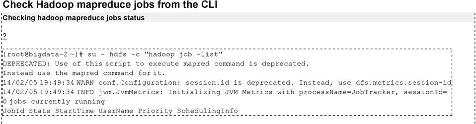 Instead use the mapred command for it. 14/02/05 19:49:34 WARN conf.configuration: session.id is deprecated. Instead, use dfs.metrics.