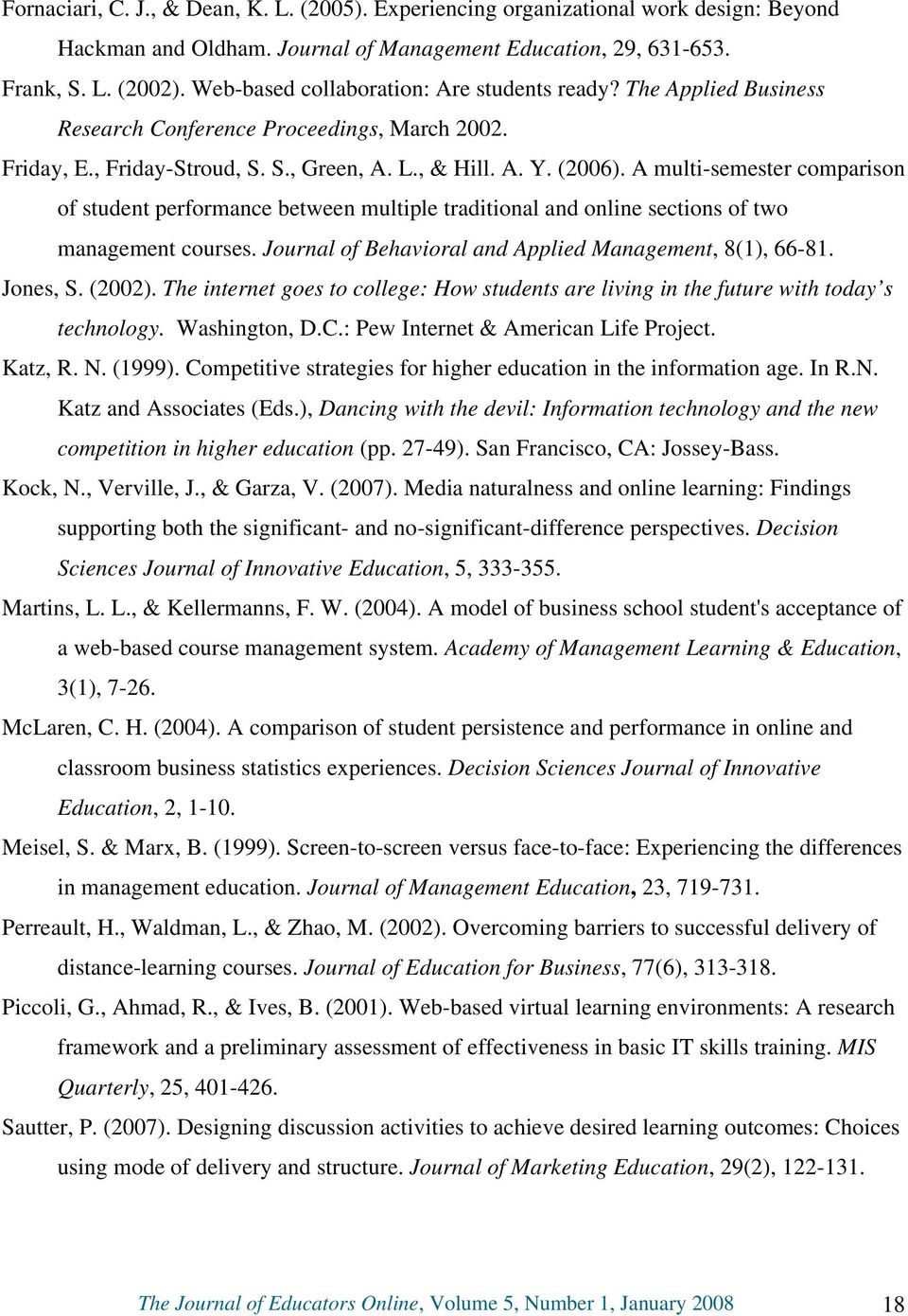 A multi-semester comparison of student performance between multiple traditional and online sections of two management courses. Journal of Behavioral and Applied Management, 8(1), 66-81. Jones, S.