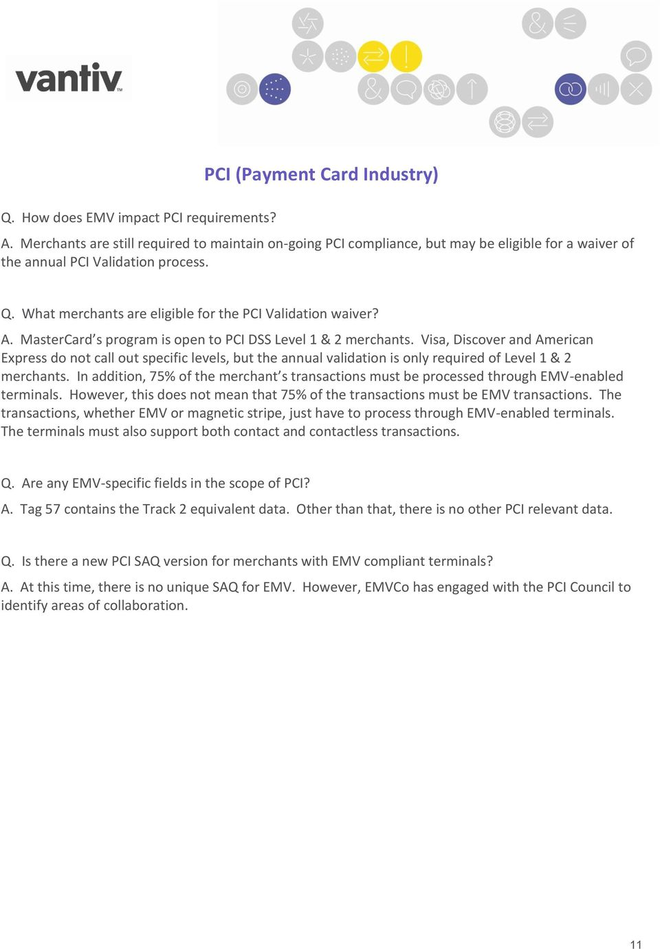 A. MasterCard s program is open to PCI DSS Level 1 & 2 merchants.