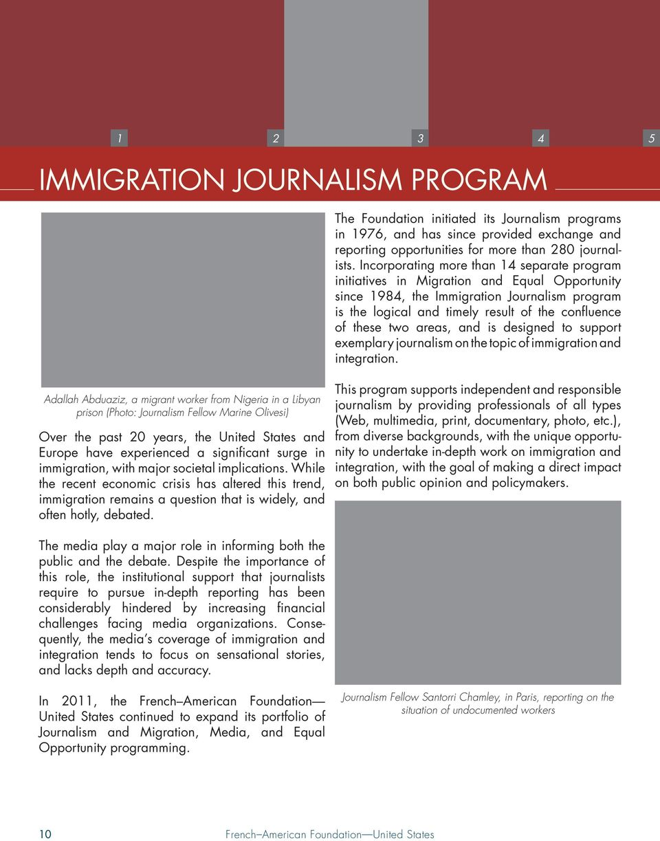 two areas, and is designed to support exemplary journalism on the topic of immigration and integration.