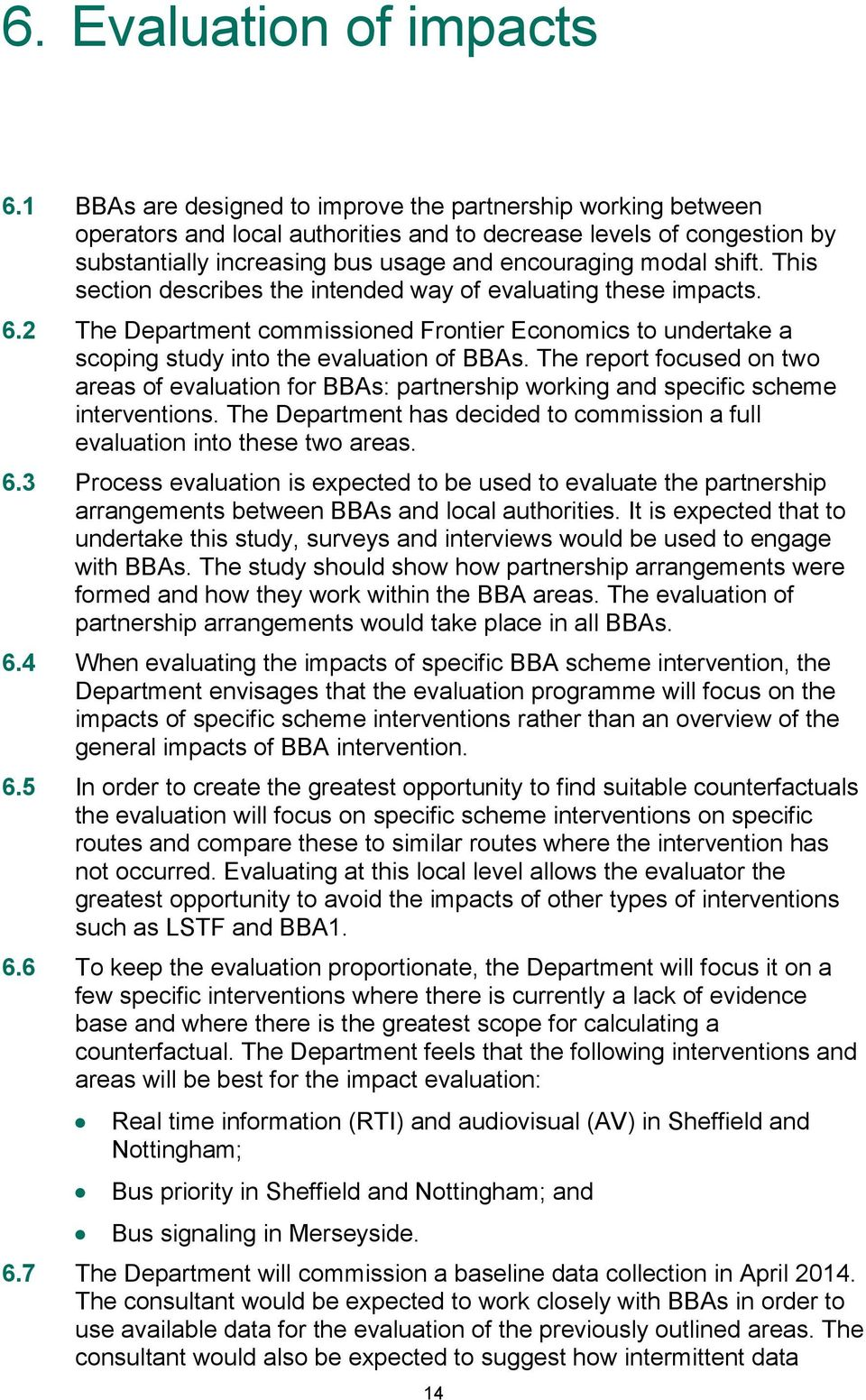 This section describes the intended way of evaluating these impacts. 6.2 The Department commissioned Frontier Economics to undertake a scoping study into the evaluation of BBAs.