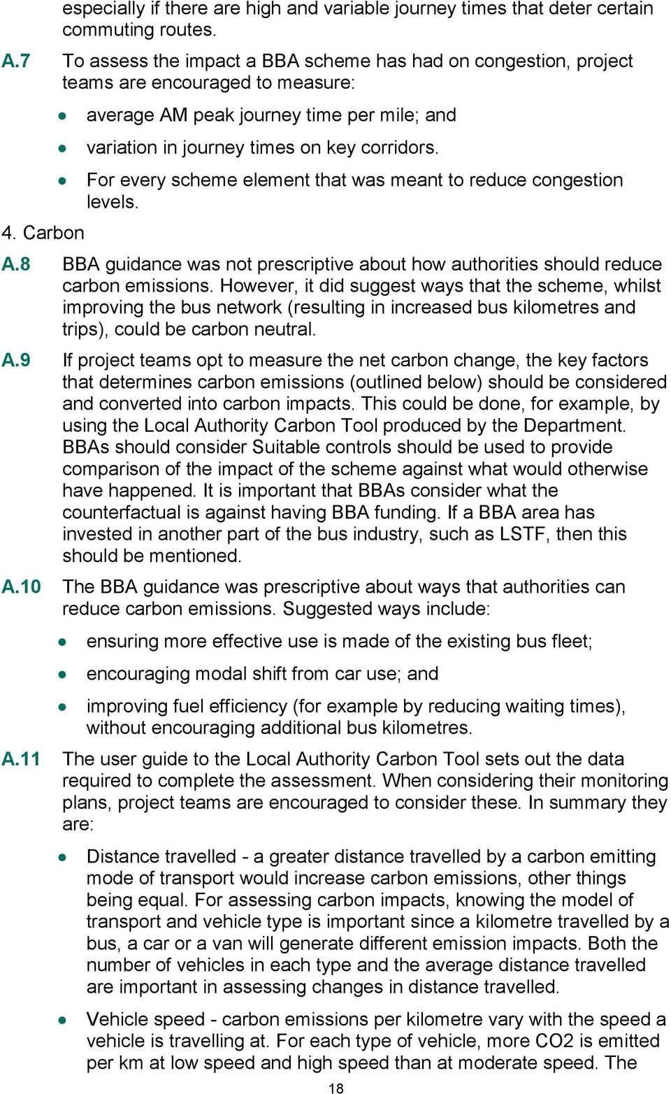 However, it did suggest ways that the scheme, whilst improving the bus network (resulting in increased bus kilometres and trips), could be carbon neutral. A.