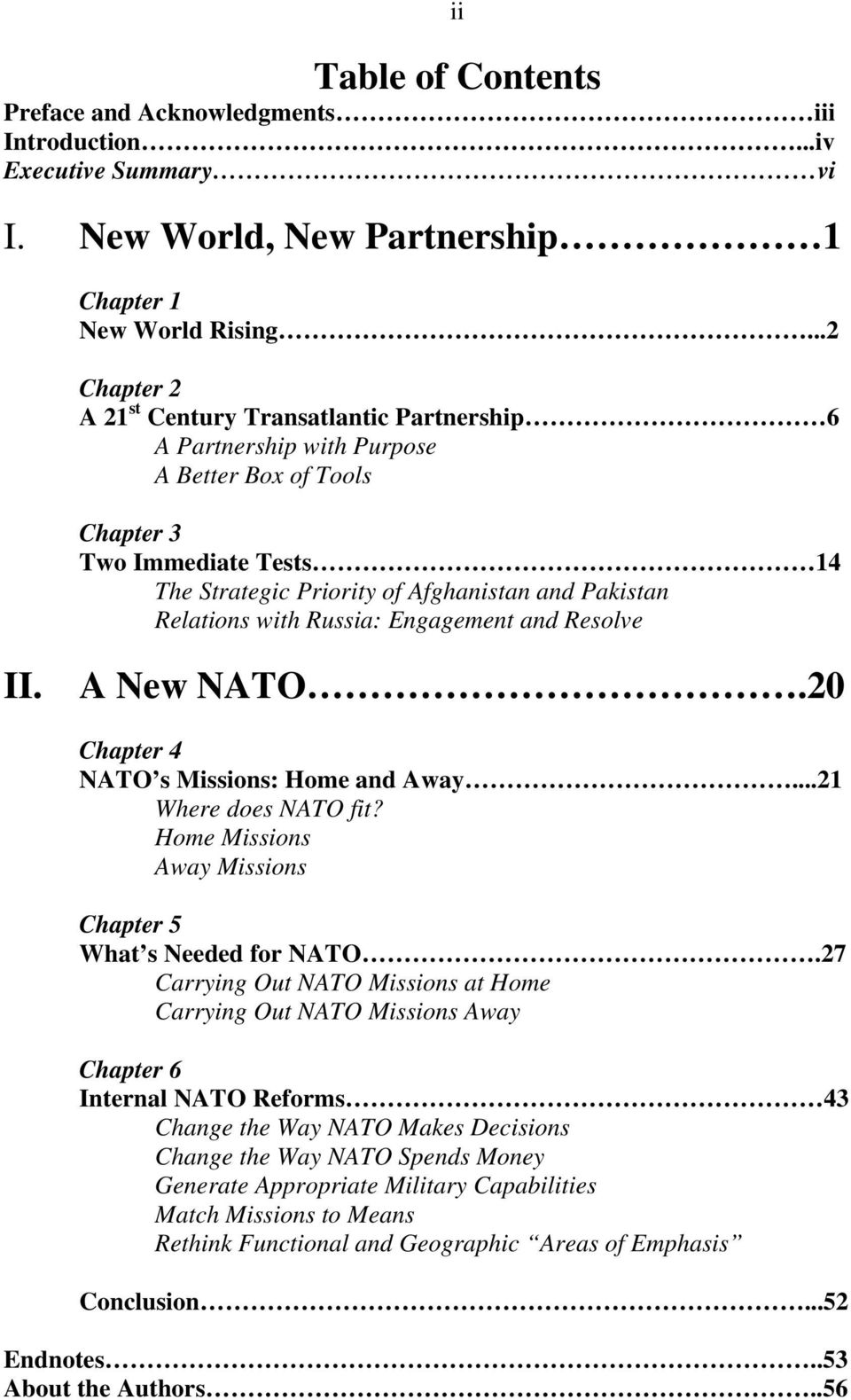 Relations with Russia: Engagement and Resolve II. A New NATO.20 Chapter 4 NATO s Missions: Home and Away...21 Where does NATO fit? Home Missions Away Missions Chapter 5 What s Needed for NATO.