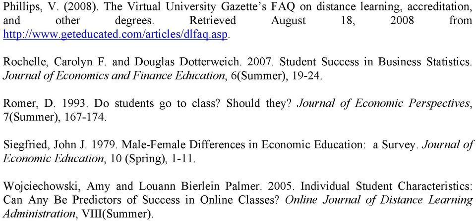 Should they? Journal of Economic Perspectives, 7(Summer), 167-174. Siegfried, John J. 1979. Male-Female Differences in Economic Education: a Survey. Journal of Economic Education, 10 (Spring), 1-11.