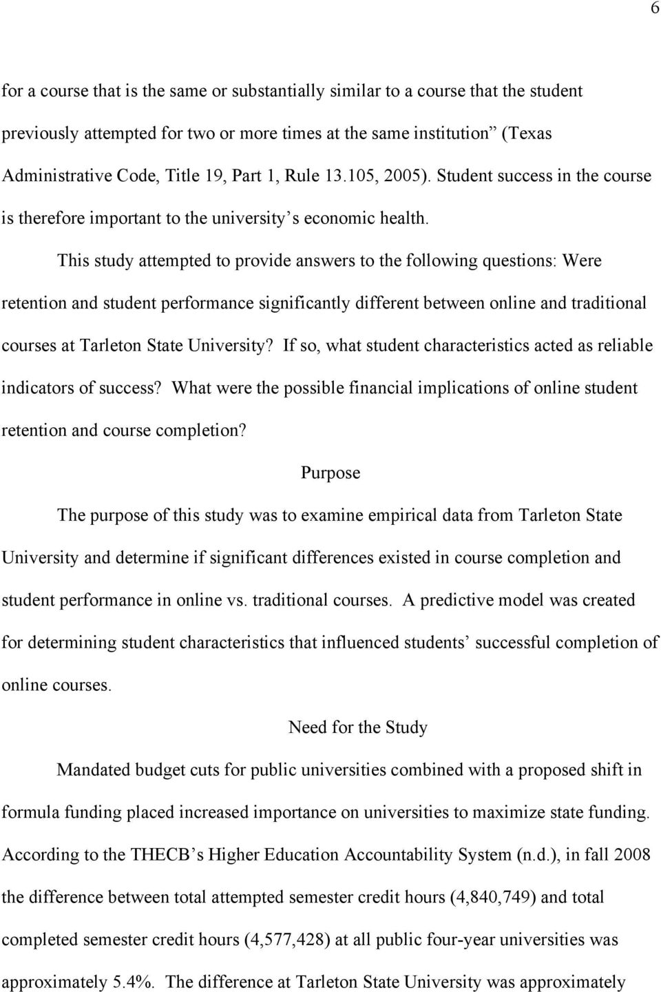 This study attempted to provide answers to the following questions: Were retention and student performance significantly different between online and traditional courses at Tarleton State University?