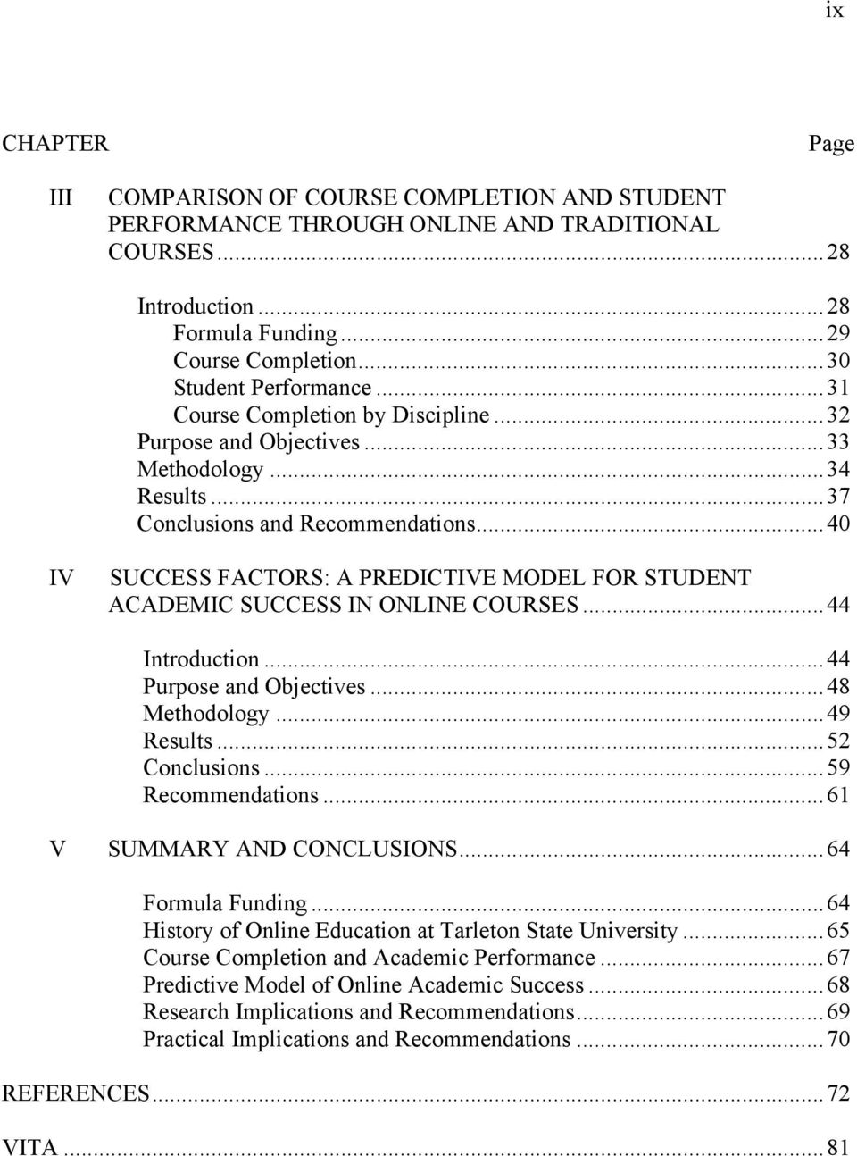 ..40 IV SUCCESS FACTORS: A PREDICTIVE MODEL FOR STUDENT ACADEMIC SUCCESS IN ONLINE COURSES...44 Introduction...44 Purpose and Objectives...48 Methodology...49 Results...52 Conclusions.