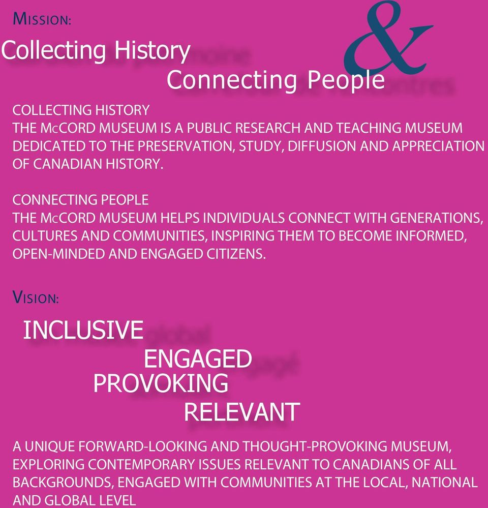 CONNECTING PEOPLE THE MCCORD MUSEUM HELPS INDIVIDUALS CONNECT WITH GENERATIONS, CULTURES AND COMMUNITIES, INSPIRING THEM TO BECOME INFORMED, OPEN-MINDED