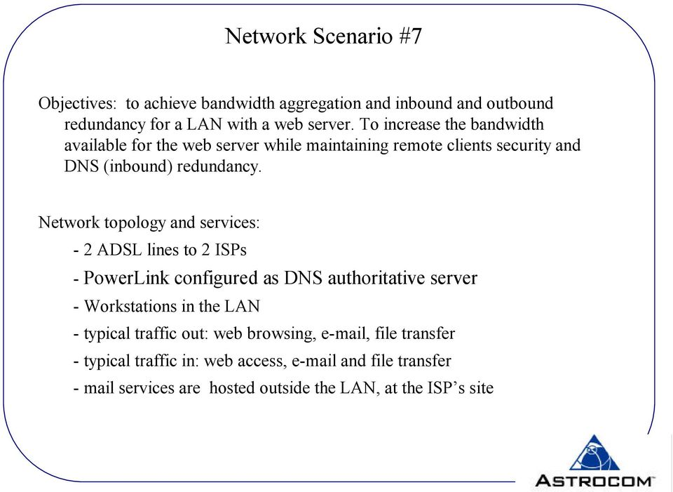 Network topology and services: - 2 ADSL lines to 2 ISPs - configured as DNS authoritative server - s in the LAN - typical traffic out:
