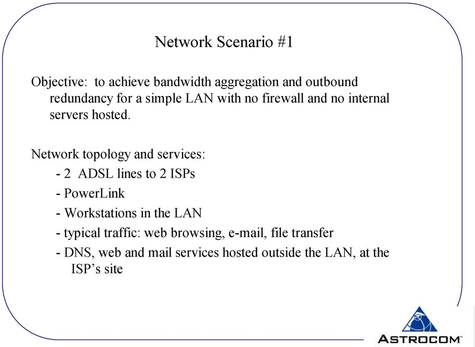Network topology and services: - 2 ADSL lines to 2 ISPs - - s in the LAN - typical